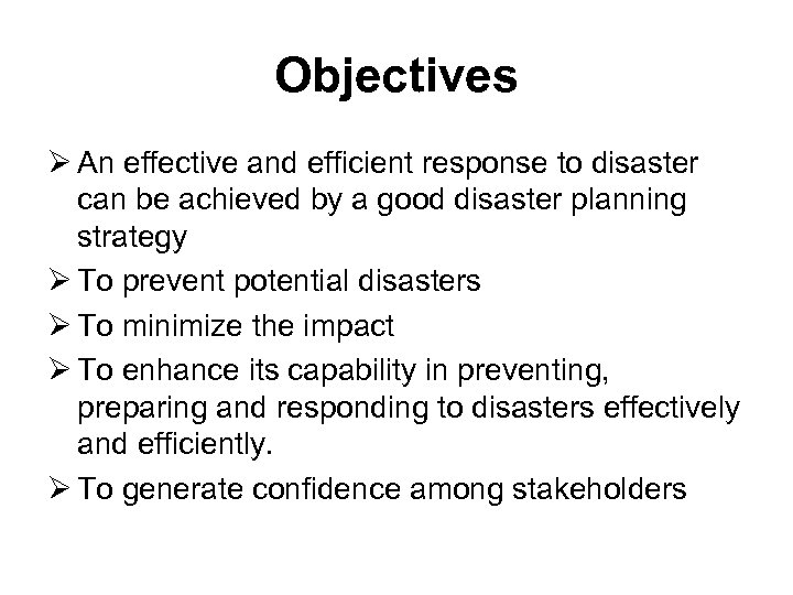 Objectives Ø An effective and efficient response to disaster can be achieved by a