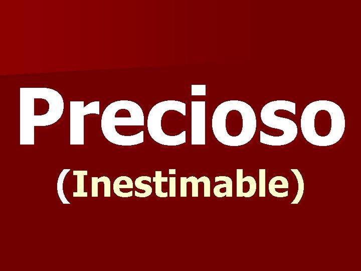 Precioso (Inestimable)