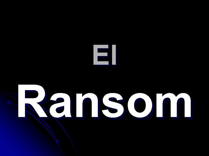 El Ransom