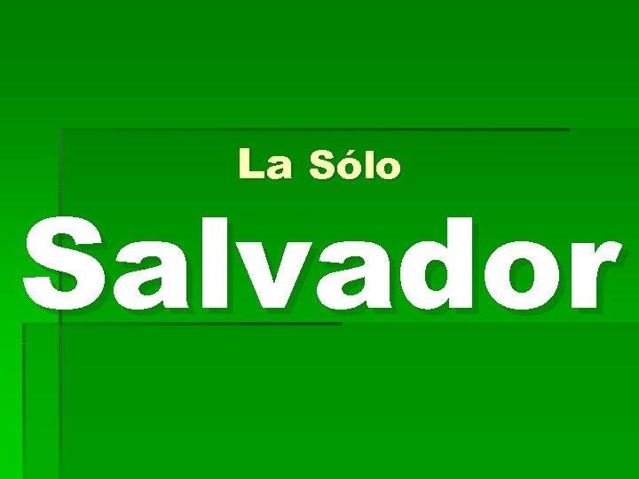 La Sólo Salvador