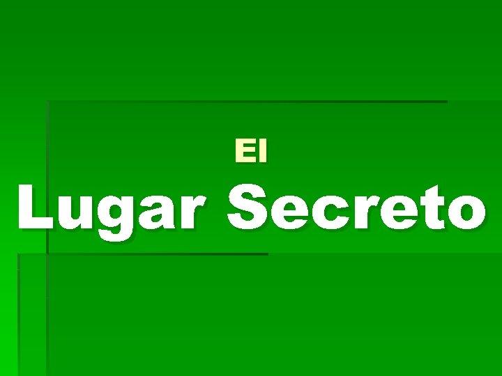 El Lugar Secreto