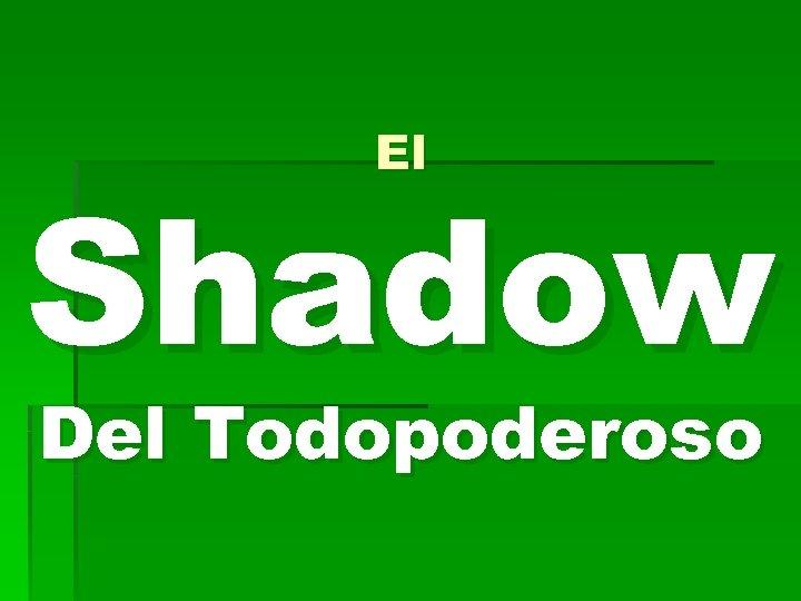 El Shadow Del Todopoderoso