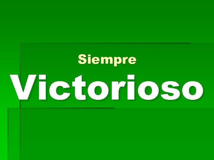 Siempre Victorioso