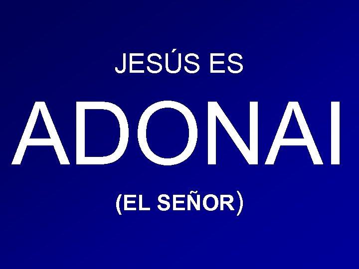 JESÚS ES ADONAI (EL SEÑOR)