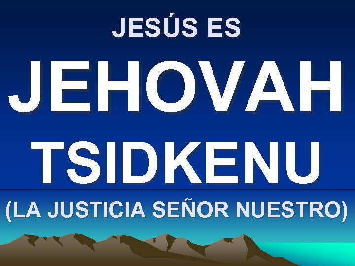 JESÚS ES JEHOVAH TSIDKENU (LA JUSTICIA SEÑOR NUESTRO)