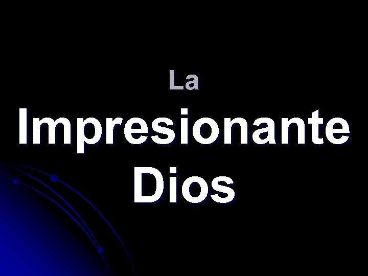 La Impresionante Dios