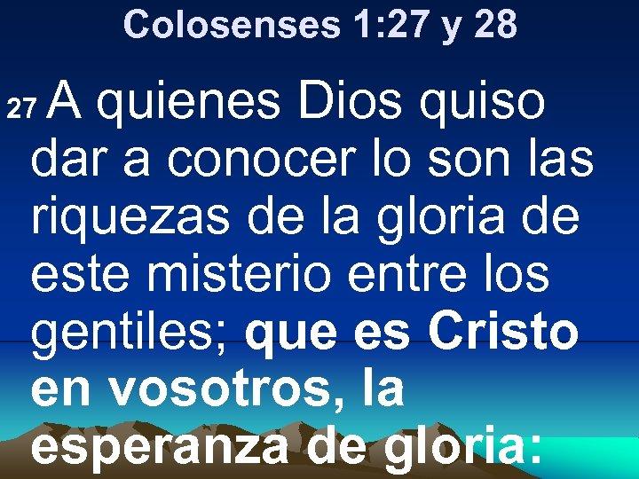 Colosenses 1: 27 y 28 A quienes Dios quiso dar a conocer lo son