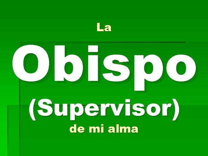 La Obispo (Supervisor) de mi alma