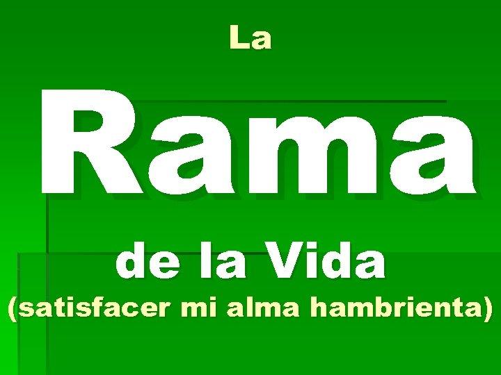 La Rama de la Vida (satisfacer mi alma hambrienta)