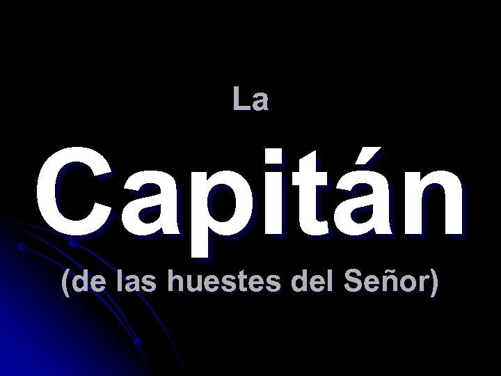 La Capitán (de las huestes del Señor)