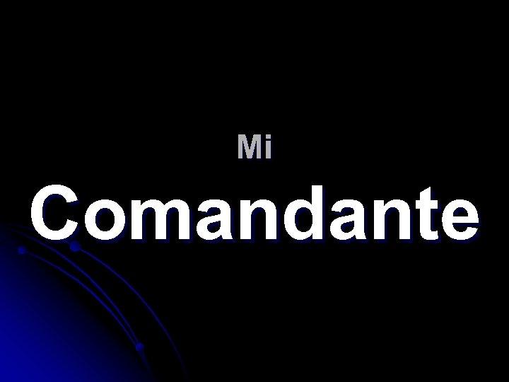 Mi Comandante