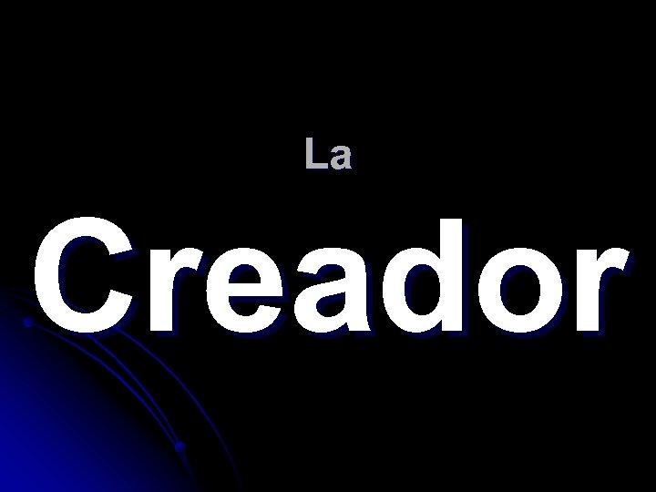 La Creador