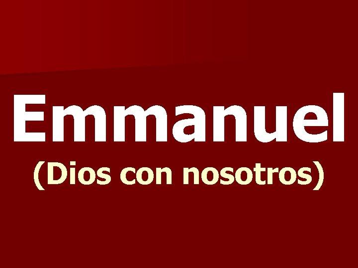 Emmanuel (Dios con nosotros)