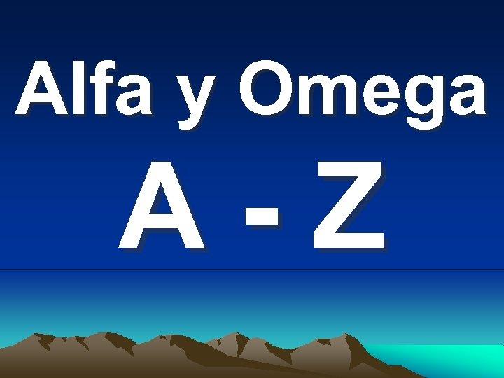 Alfa y Omega Α-Z