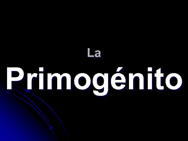 La Primogénito