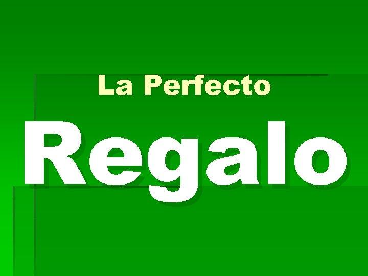 La Perfecto Regalo