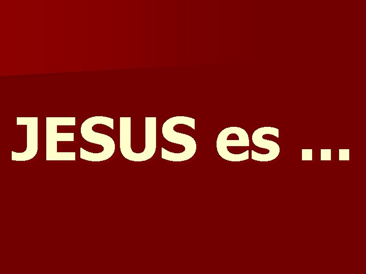 JESUS es. . .