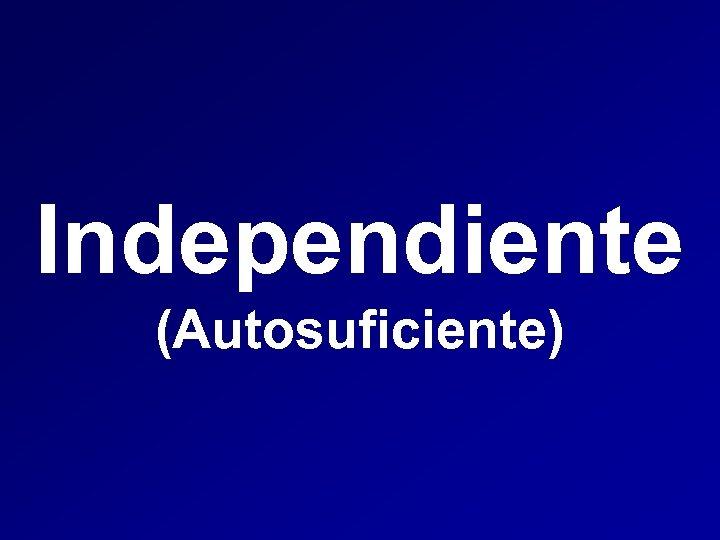 Independiente (Autosuficiente)