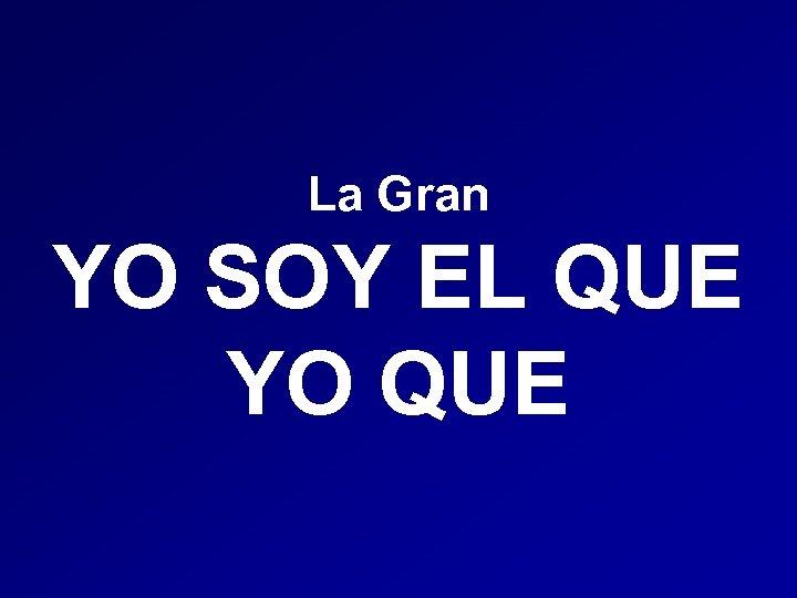 La Gran YO SOY EL QUE YO QUE