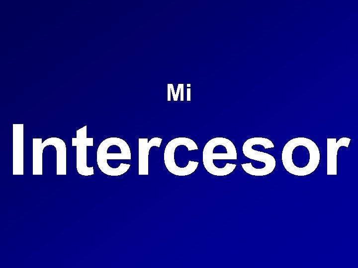 Mi Intercesor