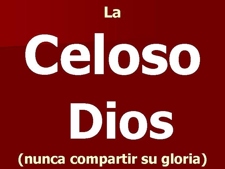 La Celoso Dios (nunca compartir su gloria)
