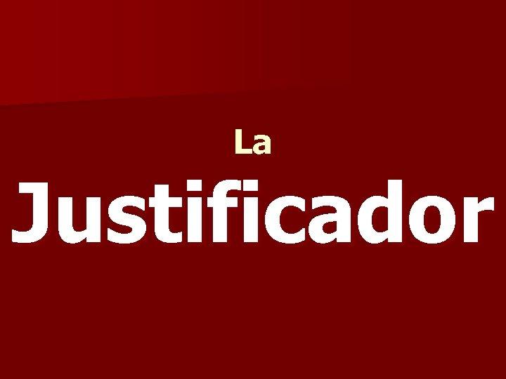 La Justificador