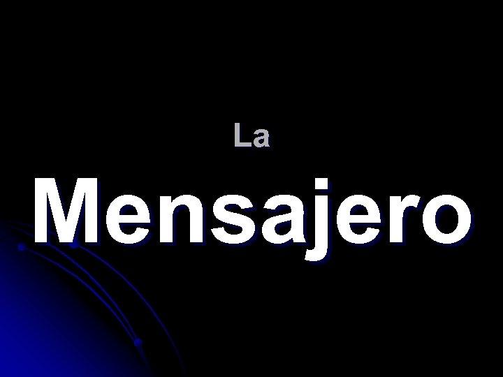 La Mensajero