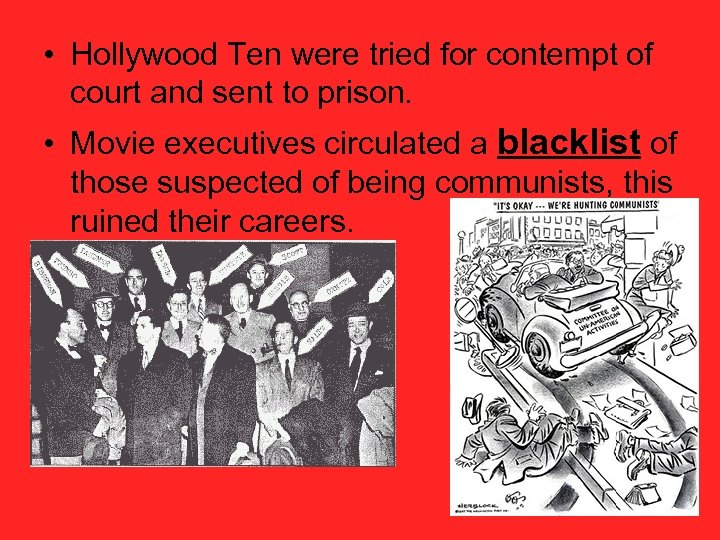 • Hollywood Ten were tried for contempt of court and sent to prison.