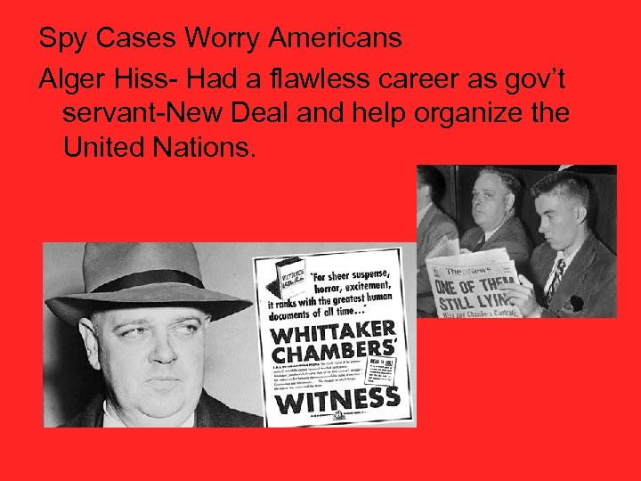 Spy Cases Worry Americans Alger Hiss- Had a flawless career as gov't servant-New Deal