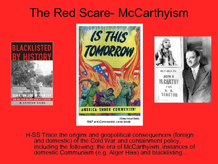 The Red Scare- Mc. Carthyism H-SS Trace the origins and geopolitical consequences (foreign and
