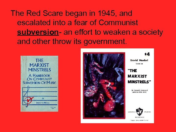 The Red Scare began in 1945, and escalated into a fear of Communist subversion-
