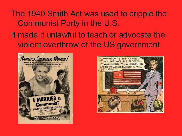 The 1940 Smith Act was used to cripple the Communist Party in the U.