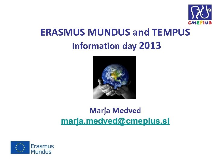 ERASMUS MUNDUS and TEMPUS Information day 2013 Marja Medved marja. medved@cmepius. si