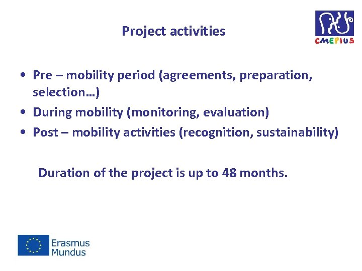 Project activities • Pre – mobility period (agreements, preparation, selection…) • During mobility (monitoring,