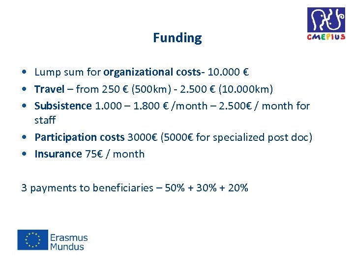 Funding • Lump sum for organizational costs- 10. 000 € • Travel – from
