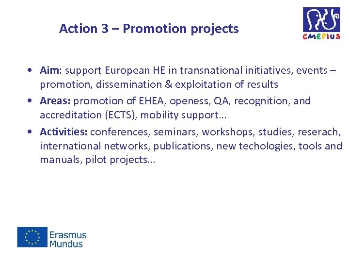 Action 3 – Promotion projects • Aim: support European HE in transnational initiatives, events