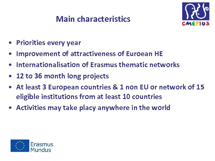 Main characteristics • • • Priorities every year Improvement of attractiveness of Euroean HE