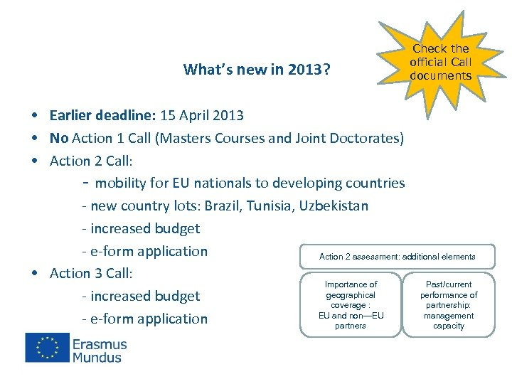 What's new in 2013? Check the official Call documents • Earlier deadline: 15 April