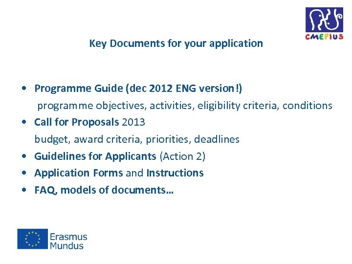 Key Documents for your application • Programme Guide (dec 2012 ENG version!) programme objectives,