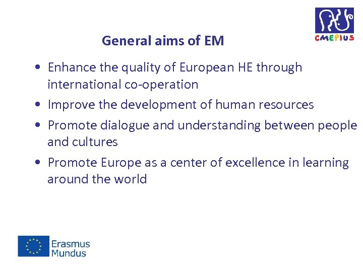 General aims of EM • Enhance the quality of European HE through international co-operation