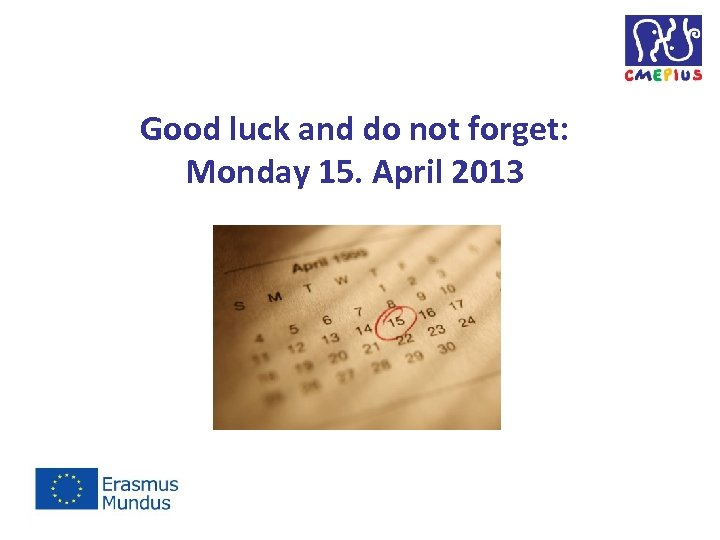 Good luck and do not forget: Monday 15. April 2013