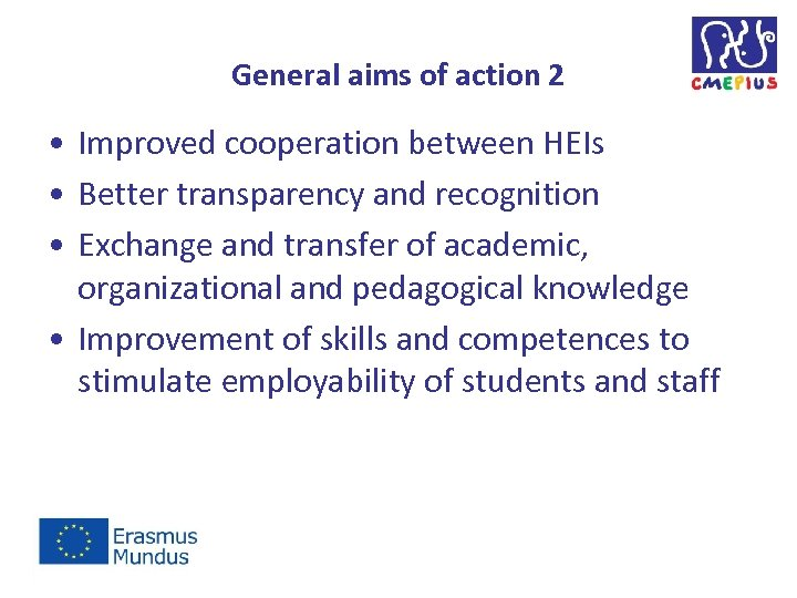 General aims of action 2 • Improved cooperation between HEIs • Better transparency and