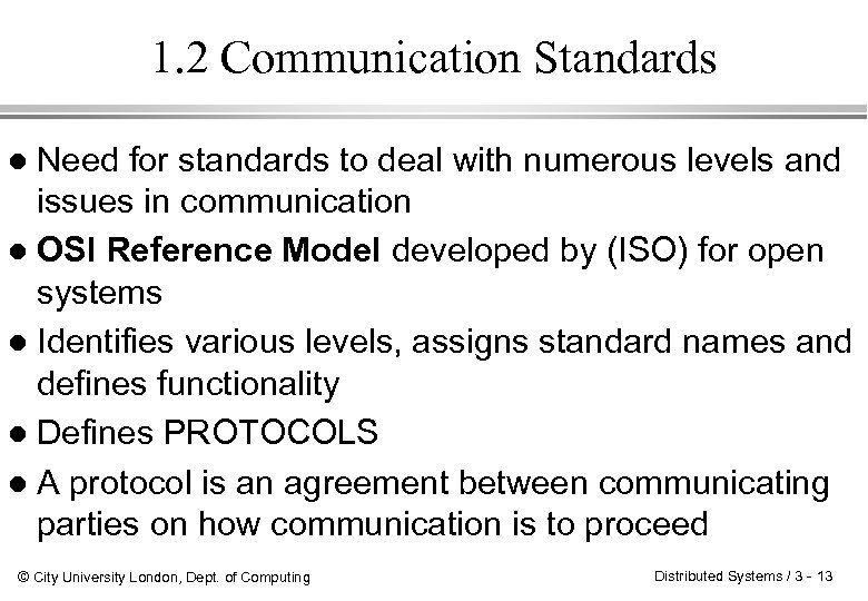 1. 2 Communication Standards Need for standards to deal with numerous levels and issues