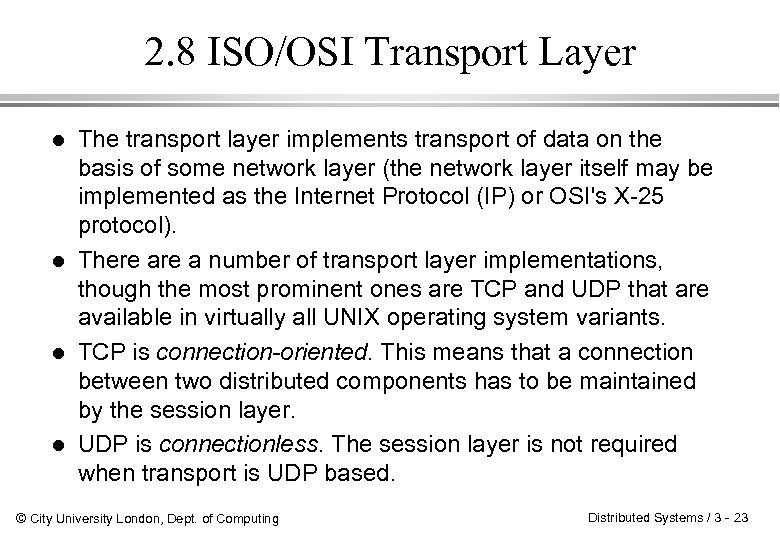 2. 8 ISO/OSI Transport Layer l l The transport layer implements transport of data