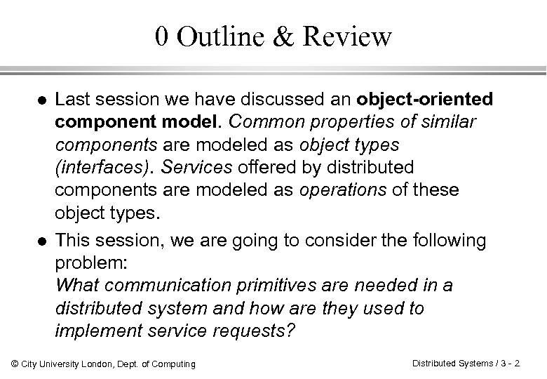 0 Outline & Review l l Last session we have discussed an object-oriented component