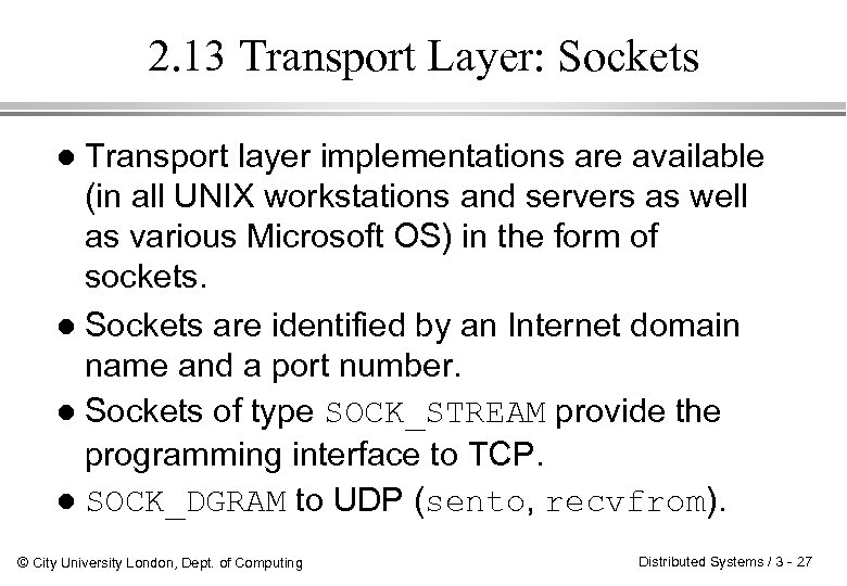 2. 13 Transport Layer: Sockets Transport layer implementations are available (in all UNIX workstations