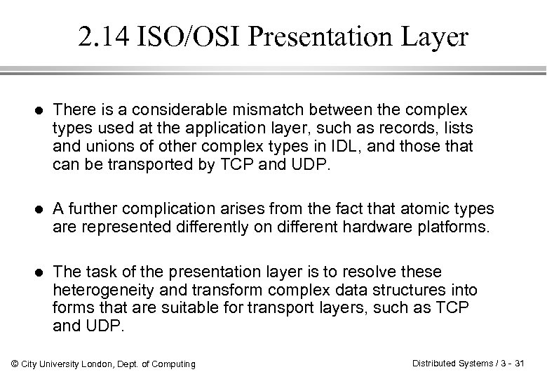 2. 14 ISO/OSI Presentation Layer l There is a considerable mismatch between the complex
