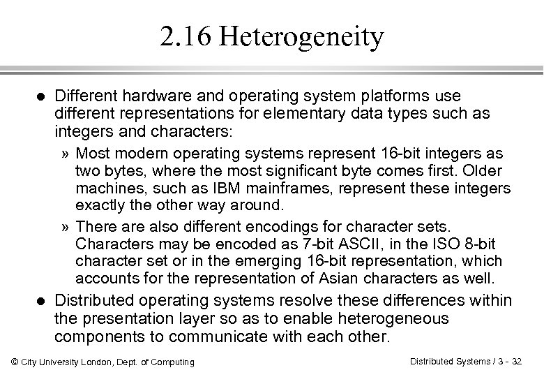 2. 16 Heterogeneity l l Different hardware and operating system platforms use different representations