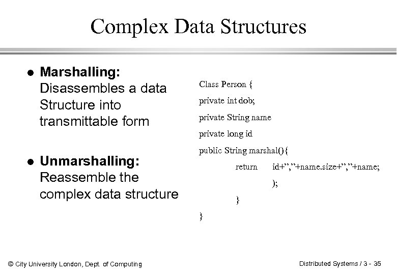 Complex Data Structures l l Marshalling: Disassembles a data Structure into transmittable form Unmarshalling: