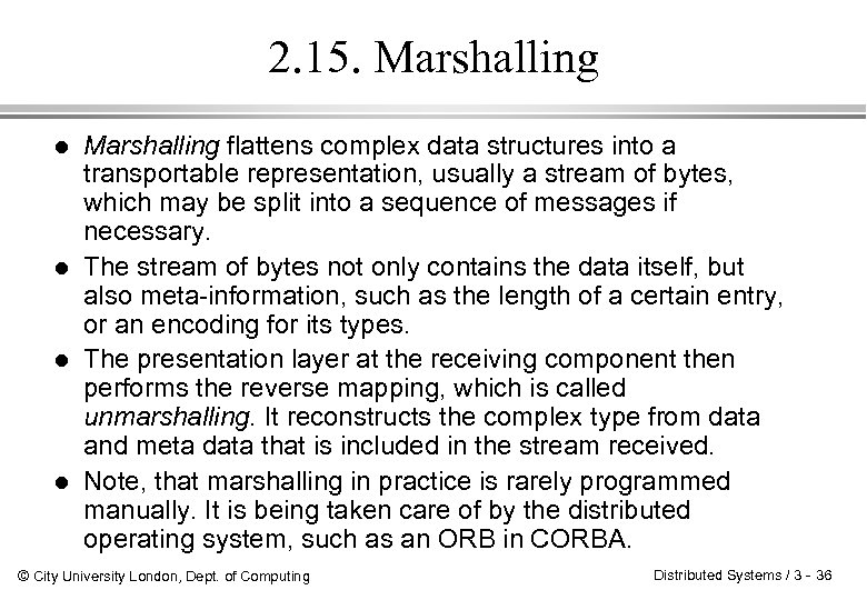 2. 15. Marshalling l l Marshalling flattens complex data structures into a transportable representation,